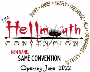 The Hellmouth Convention New Name Same Convention Opening June 2022 Buffy, Angel, Firefly, Dollhouse, MCU, Dr Horrible, SHIELD